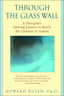 Through the Glass Wall: A Therapist's Lifelong Journey to Reach the Children of Autism
