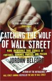 Book Cover Image. Title: Catching the Wolf of Wall Street:  More Incredible True Stories of Fortunes, Schemes, Parties, and Prison, Author: Jordan Belfort