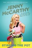 Book Cover Image. Title: Stirring the Pot:  My Recipe for Getting What You Want Out of Life, Author: Jenny McCarthy