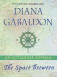 Book Cover Image. Title: The Space Between:  An Outlander Novella, Author: Diana Gabaldon