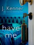 Book Cover Image. Title: Have Me:  A Stark Ever After Novella, Author: J. Kenner
