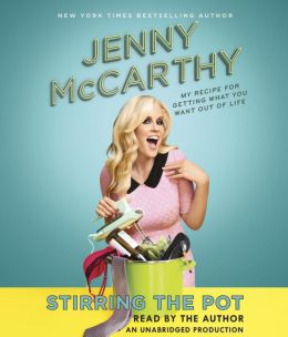 Stirring the Pot: My Recipe for Getting What You Want Out of Life