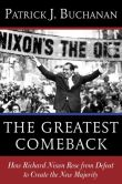 Book Cover Image. Title: The Greatest Comeback:  How Richard Nixon Rose from Defeat to Create the New Majority, Author: Patrick J. Buchanan