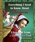 Book Cover Image. Title: Everything I Need to Know About Christmas I Learned From a Little Golden Book, Author: Diane Muldrow