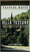 Bella Tuscany: The Sweet Life in Italy