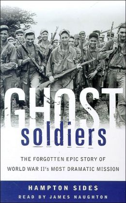 Ghost Soldiers: The Forgotten Epic Story of World War II's Most Dramatic Mission