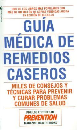 Guia Medica de Remedios Caseros: Miles de Sugerencias y Tecnicas Que Usted Puede Utilizar Para Resolver Cualquier Problema Cotidiano de Salud