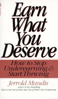 Earn What You Deserve: How to Stop Underearning and Start Thriving