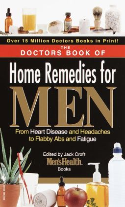 The Doctors' Book of Home Remedies for Men: From Heart Disease and Headaches to Flabby Abs and Fatigue