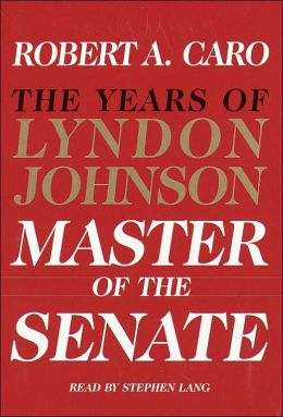 Master of the Senate: The Years of Lyndon Johnson, Volume 3
