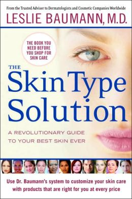 Skin Type Solution: A Revolutionary Guide to Your Best Skin Ever