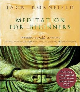 Meditation for Beginners : Six Guided Mediatations for Insight, Inner Clarity, and Cultivating a Compassionate Heart