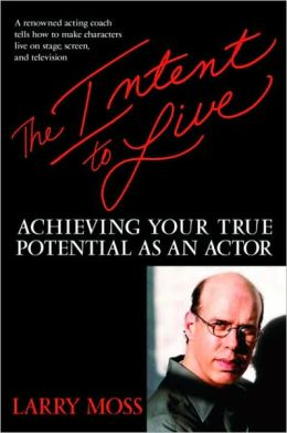 Intent to Live: Achieving Your True Potential as an Actor