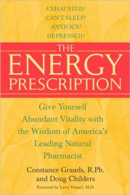 Energy Prescription: Give Yourself Abundant Vitality with the Wisdom of America's Leading Natural Pharmacist