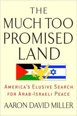 Much Too Promised Land: America's Elusive Search for Arab-Israeli Peace