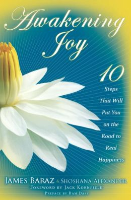 Awakening Joy: 10 Steps That Will Put You on the Road to Real Happiness