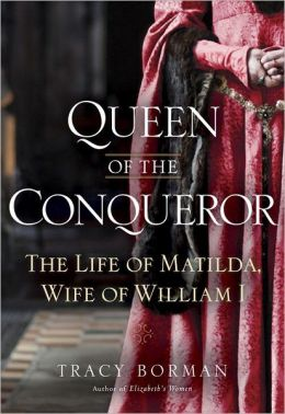 Queen of the Conqueror: The Life of Matilda, Wife of William I