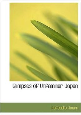 Glimpses Of Unfamiliar Japan (Large Print Edition)