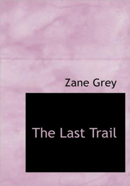 The Last Trail (Large Print Edition)