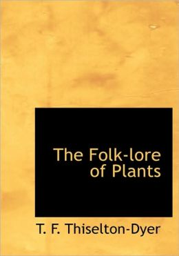 The Folk-Lore Of Plants (Large Print Edition)