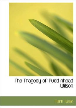 The Tragedy Of Pudd Nhead Wilson (Large Print Edition)