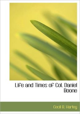 Life And Times Of Col. Daniel Boone (Large Print Edition)