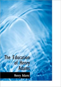 The Education Of Henry Adams (Large Print Edition)