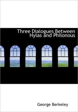 Three Dialogues Between Hylas And Philonous (Large Print Edition)