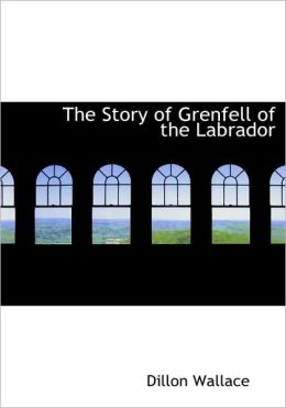 The Story Of Grenfell Of The Labrador (Large Print Edition)