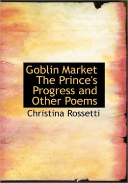 Goblin Market The Prince's Progress And Other Poems (Large Print Edition)