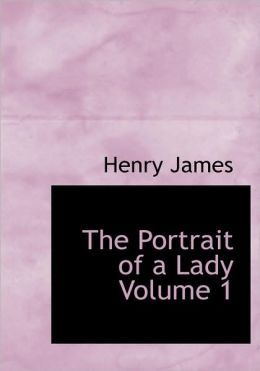 The Portrait Of A Lady Volume 1 (Large Print Edition)