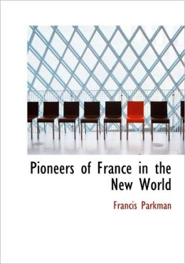 Pioneers Of France In The New World (Large Print Edition)