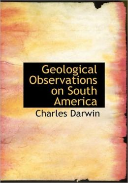 Geological Observations on South America (Large Print Edition)
