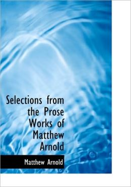 Selections From The Prose Works Of Matthew Arnold (Large Print Edition)