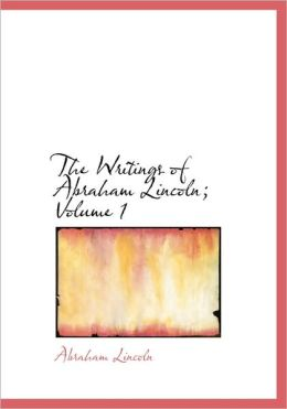 The Writings of Abraham Lincoln (Volume 1) (Large Print Edition)