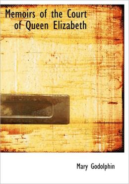 Memoirs Of The Court Of Queen Elizabeth (Large Print Edition)
