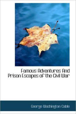 Famous Adventures And Prison Escapes Of The Civil War