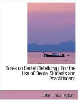 Notes On Dental Metallurgy