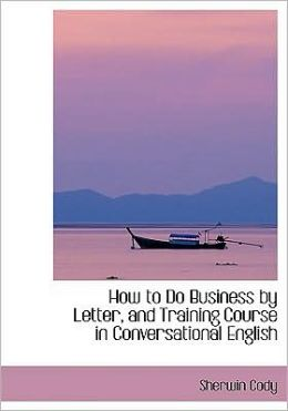 How To Do Business By Letter, And Training Course In Conversational English