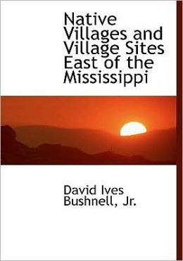 Native Villages And Village Sites East Of The Mississippi (Large Print Edition)