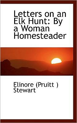 Letters on an Elk Hunt: By a Woman Homesteader