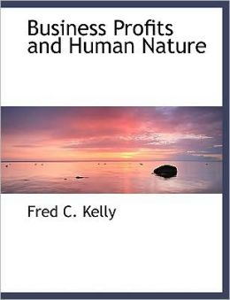 Business Profits And Human Nature (Large Print Edition)