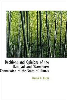 Decisions and Opinions of the Railroad and Warehouse Commission of the State of Illinois