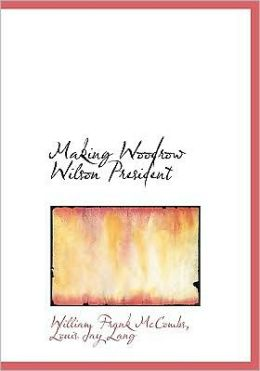 Making Woodrow Wilson President (Large Print Edition)