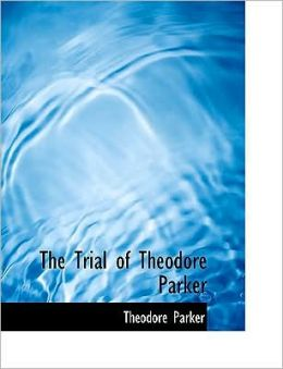 The Trial Of Theodore Parker (Large Print Edition)