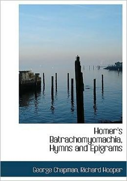 Homer's Batrachomyomachia, Hymns And Epigrams (Large Print Edition)