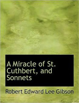 A Miracle Of St. Cuthbert, And Sonnets (Large Print Edition)