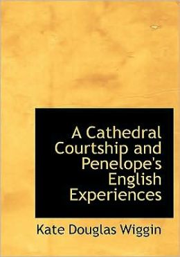 A Cathedral Courtship And Penelope's English Experiences (Large Print Edition)