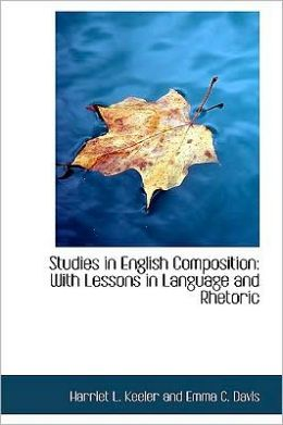 Studies in English Composition: With Lessons in Language and Rhetoric