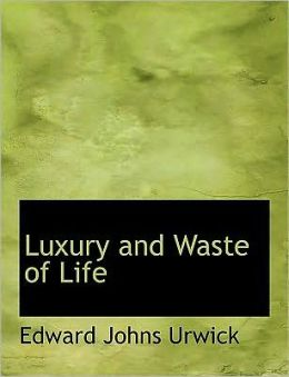 Luxury And Waste Of Life (Large Print Edition)